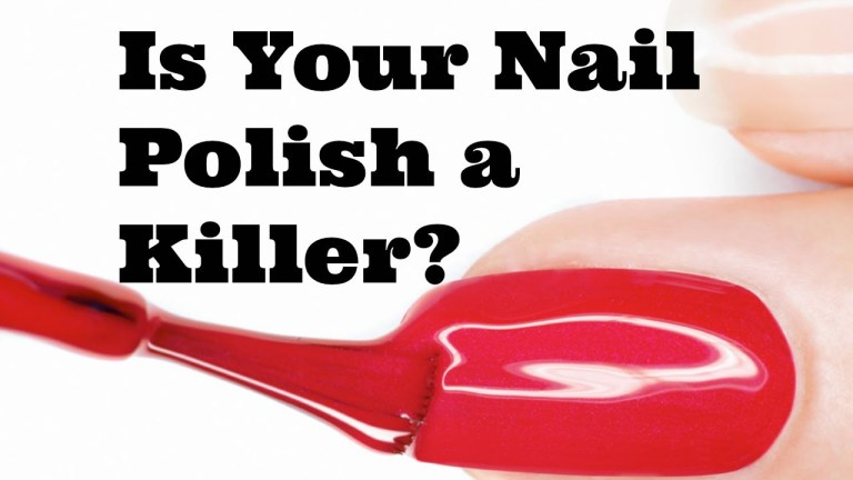 Is your nail polish a killer?